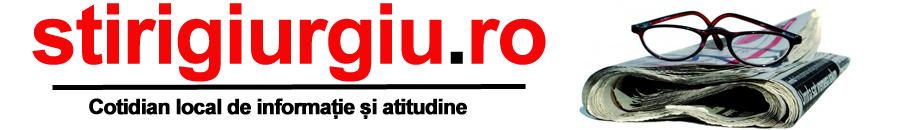 Stiri Giurgiu | Cotidian local de informatie si atitudine